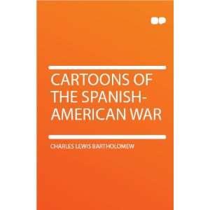 Cartoons of the Spanish American War: Charles Lewis Bartholomew: Books