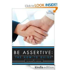 Be Assertive The How To Guide Elizabeth Janice, Vook