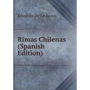 Rimas Chilenas (Spanish Edition): Eduardo De La Barra: Books