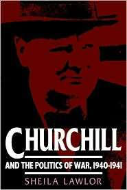 Churchill and the Politics of War, 1940 1941, (0521466857), Sheila
