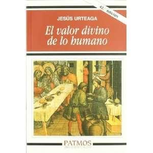 Valor Divino De Lo Humano (9788432108853): Jesus Urteaga Loidi: Books