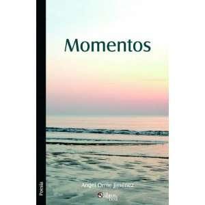 Momentos (9781597540841): Angel Orrite Jimenez: Books