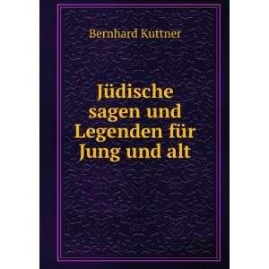 sagen und Legenden für Jung und alt: Bernhard Kuttner: Books