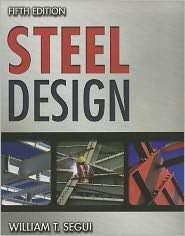 Steel Design, (1111576009), William T. Segui, Textbooks   Barnes