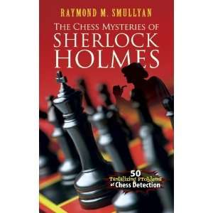 The Chess Mysteries of Sherlock Holmes Fifty Tantalizing