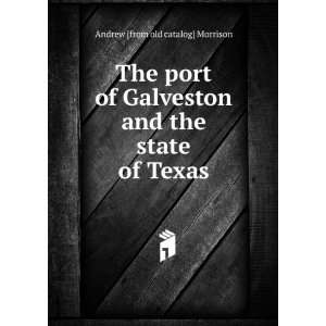 The port of Galveston and the state of Texas Andrew [from old