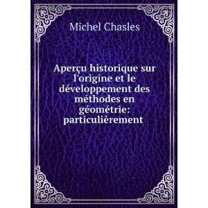 méthodes en géométrie: particulièrement .: Michel Chasles