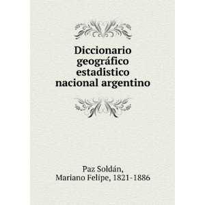 nacional argentino Mariano Felipe, 1821 1886 Paz SoldaÌn Books