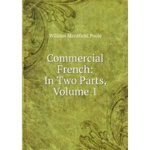French In Two Parts, Volume 1 William Mansfield Poole Books
