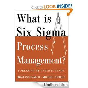 What is Six Sigma Process Management?: Rowland Hayler, Michael Nichols