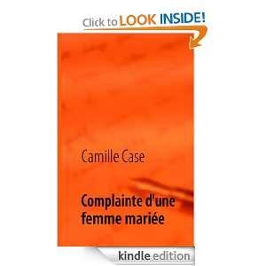 Complainte dune femme mariée (French Edition) Camille Case