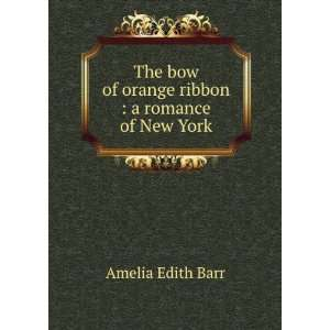 bow of orange ribbon : a romance of New York: Barr Amelia Edith: Books