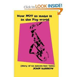 How Not to Make It in the Pop World John Barrow 9781412202237