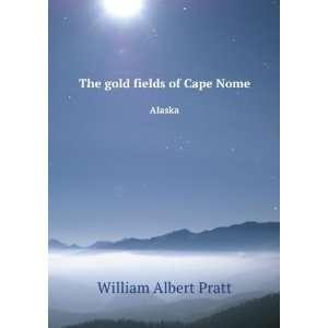 The gold fields of Cape Nome. Alaska William Albert Pratt Books