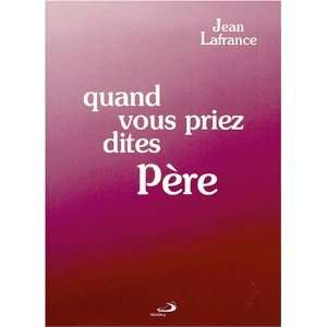 Quand vous priez dites pere (French Edition