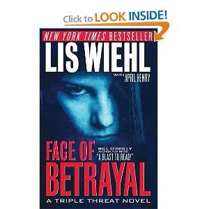of Betrayal (A Triple Threat Novel): Lis Wiehl, April Henry: Books