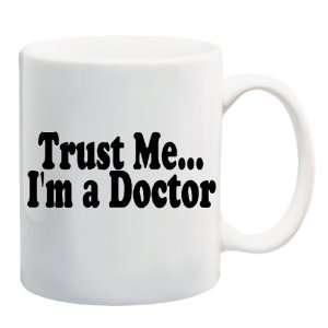 TRUST ME IM A DOCTOR Mug Coffee Cup 11 oz