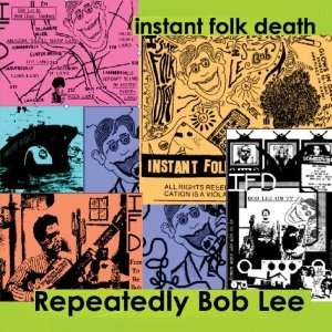 Repeatedly Bob Lee Instant Folk Death Music