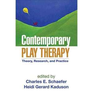 Contemporary Play Therapy Theory, Research, and Practice