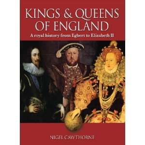 The Kings and Queens of England: A Royal History from Egbert to