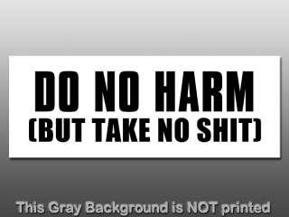 Do No Harm But Take No Sht Bumper Sticker   decal funny