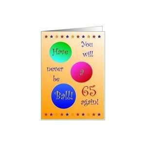 65th Birthday! Have A Ball! Card: Toys & Games