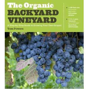 The Organic Backyard Vineyard: A Step by Step Guide to Growing