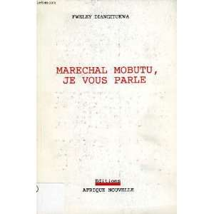 Marechal Mobutu, je vous parle (French Edition) Fweley Diangitukwa
