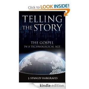 Telling the Story: The Gospel in a Technological Age: J. Stanley