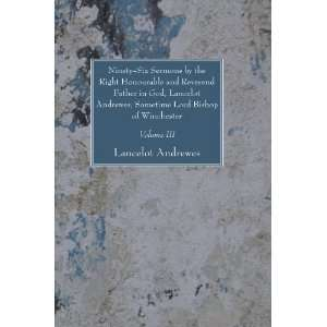 Sermons by the Right Honourable and Reverend Father in God, Lancelot