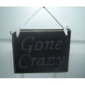 GONE CRAZY Shabby Country Chic Funny Primitive Wood Sign