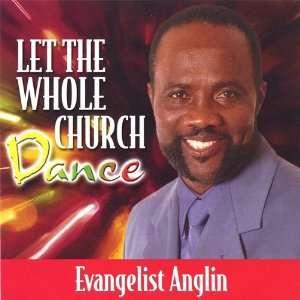 Let the Whole Church Dance Evangelist Lascelles Anglin