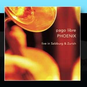 Phoenix: Live In Salzburg & Zurich: Pago Libre: Music