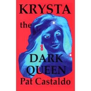 Krysta The Dark Queen (9780981756462) Pat Castaldo Books