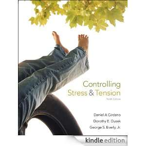 Controlling Stress and Tension, 9/e: George S. Everly, Dorothy E