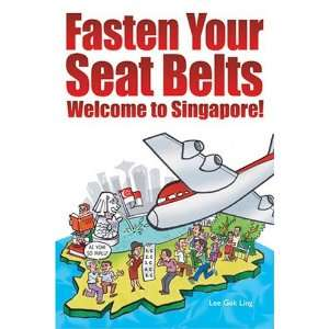 Fasten Your Seat Belts Welcome to Singapore