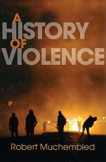History of Violence: From the End of the Middle Ages to the Present