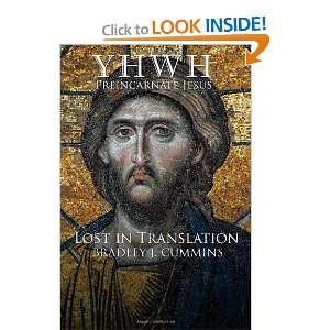 YHWH Preincarnate Jesus (9781414116761): Bradley J