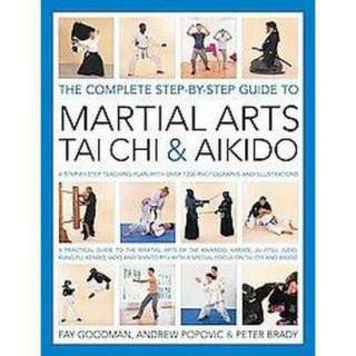 The Complete Step By Step Guide to Martial Arts Tai Chi & Aikido