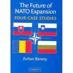 Future of NATO Expansion Four Case Studies, Barany, Zoltan ARCHIVE
